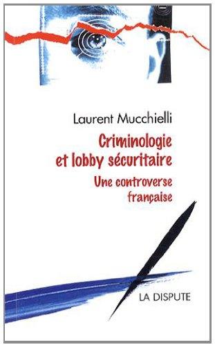 Criminologie et lobby sécuritaire : Une controverse française