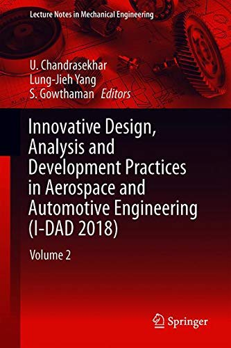 Innovative Design, Analysis and Development Practices in Aerospace and Automotive Engineering (I-DAD 2018): Volume 2 (Lecture Notes in Mechanical Engineering, Band 2)