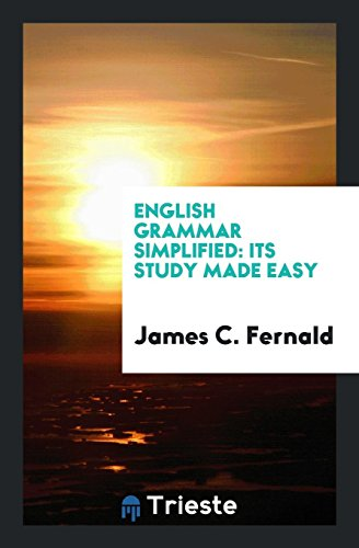 English Grammar Simplified: Its Study Made Easy