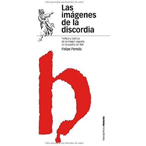 Las imágenes de la discordia: Política y poética de la imagen sagrada en la España del cuatrocientos (Estudios) de Felipe Pereda (21 dic 2007) Tapa