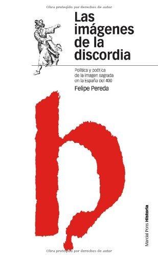 Descargar pdf ebooks para ipad Las imágenes de la discordia: Política y poética de la imagen sagrada en la España del cuatrocientos (Estudios) PDF CHM B00E9CMEHW