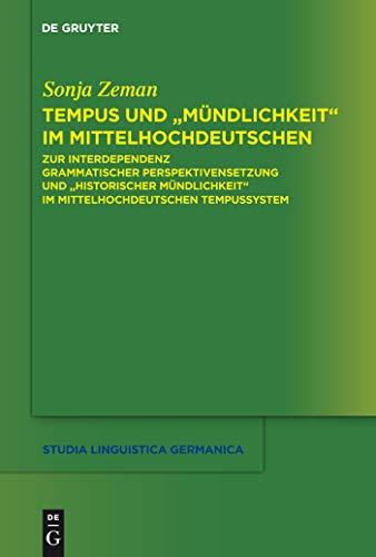 """Tempus und """"Mündlichkeit"""" im Mittelhochdeutschen: Zur Interdependenz grammatischer Perspektivensetzung und """"Historischer Mündlichkeit"""" im mittelhochdeutschen ... (Studia Linguistica Germanica 102)"""