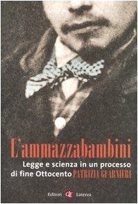L'ammazzabambini. Legge e scienza in un processo di fine Ottocento
