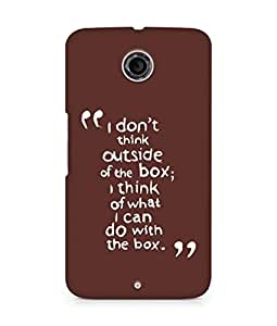 AMEZ i dont think out of the box Back Cover For Motorola Nexus 6