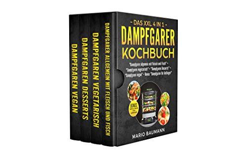 Das XXL 4 in 1 Dampfgarer Kochbuch: Die 255 besten und leckersten Dampfgarer Rezepte - 4 Bücher in Einem: Dampfgaren mit Fleisch und Fisch I Vegetarisch I Vegan I Desserts + Bonus