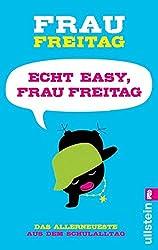 Echt easy, Frau Freitag!: Das Allerneueste aus dem Schulalltag