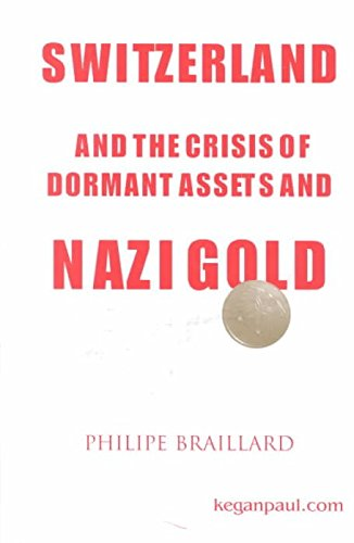 [(Switzerland and the Crisis of Dormant Assets and Nazi Gold)] [By (author) Philippe Braillard] published on (January, 2001)