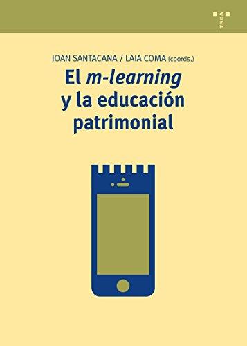 Descargar Libro El M-Learning Y La Educación Patrimonial (Manuales de Museística, Patrimonio y Turismo Cultural) de Joan Santacana i Mestre