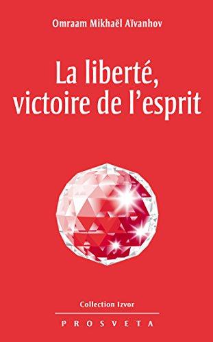 La liberté, victoire de l'esprit: 211 (Izvor) par Omraam Mikhaël Aïvanhov