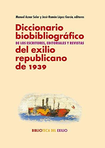Diccionario biobibliográfico de los escritores, editoriales y revistas del exilio republicano de 1939 (Biblioteca del Exilio, Col. Anejos nº 30) por José-Ramón López García
