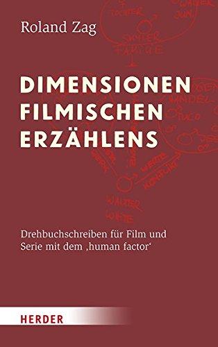 Dimensionen filmischen Erzählens: Drehbuchschreiben für Film und Serie mit dem 'human factor'