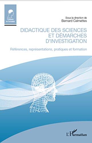 Didactique des sciences et démarches d'investigation: Références, représentations, pratiques et formation (Pratiques en formation) par Bernard Calmettes
