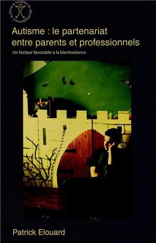 Autisme : le partenariat entre parents et professionnels : Un facteur favorable à la bientraitance par Patrick Elouard