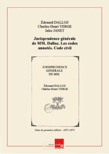 Jurisprudence gnrale de MM. Dalloz. Les codes annots. Code civil annot.... Tome 1 / par MM. douard Dalloz fils,... Charles Verg,... avec la collaboration de M. Jules Janet,... [Edition de 1872-1874]