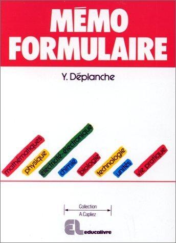 Mmo formulaire: [mathmatiques, physique, lectricit-lectronique, chimie, biologie, technologie, units, vie pratique] de Yves Dplanche (1 septembre 1998) Broch