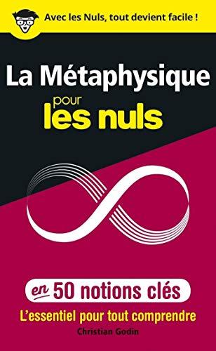 La Métaphysique pour les Nuls en 50 notions clés par Christian GODIN