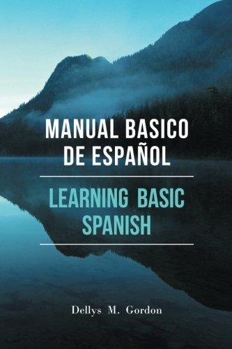 Manual basico de Espa??ol: Learning Basic Spanish by Dellys M. Gordon (2015-12-16)