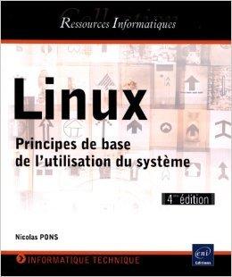 Linux - Principes de base de l'utilisation du système [4e édition] de Nicolas Pons ( 19 août 2013 ) par Nicolas Pons
