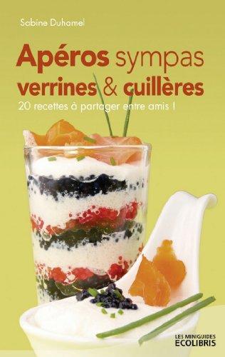 Apéros sympas : Verrines et cuillères, 20 recettes à partager entre amis !
