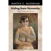 Hiding from Humanity – Disgust, Shame, and the Law