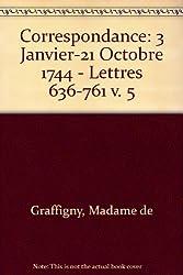 Correspondance: 3 Janvier-21 Octobre 1744 - Lettres 636-761 v. 5 by Madame de Graffigny (1997-01-01)