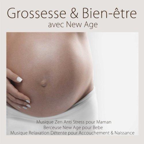 Grossesse & Bien-être avec New Age: Musique Relaxation Détente pour Accouchement & Naissance, Musique Zen Anti Stress pour Maman & Berceuse New Age pour Bebe