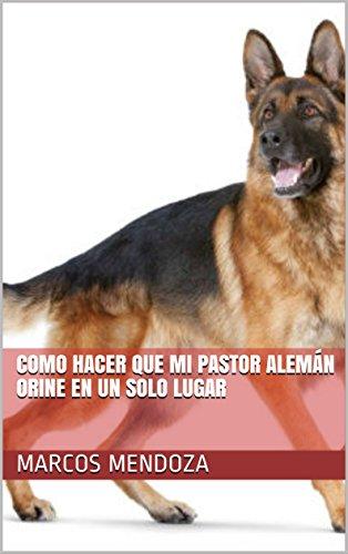Como Hacer que Mi Pastor Alemán Orine en un Solo Lugar de [Mendoza, Marcos