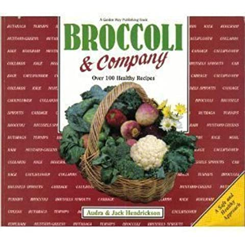 Broccoli and Company: Over 100 Recipes for Broccoli, Brussels Sprouts, Cabbage, Cauliflower, Collards, Kale, Kohlrabi, Mustard, Rutabaga, and Turnip by Hendrickson, Audra, Hendrickson, Jack (1989) Paperback