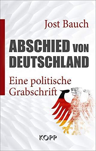 Abschied von Deutschland: Eine politische Grabschrift