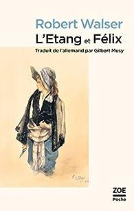 L'étang ; Félix par Robert Walser