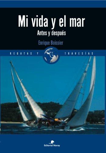 Mi vida y el mar: Antes y después (Relatos de regatas y travesías) por Enrique Boissier Pérez