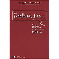 Docteur, j'ai... : Stratégies diagnostiques et thérapeutiques en médecine déambulatoire