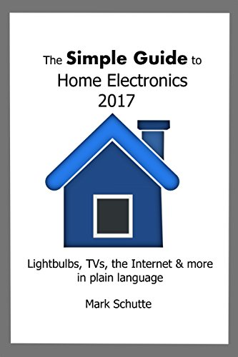 the-simple-guide-to-home-electronics-2017-lightbulbs-tv-the-internet-more-in-plain-language-english-