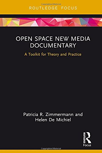 Open Space New Media Documentary: A Toolkit for Theory and Practice (Routledge Studies in Media Theory and Practice)