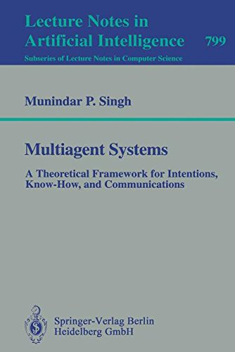 Multiagent Systems: A Theoretical Framework for Intentions, Know-How, and Communications (Lecture Notes in Artificial Intelligence) por Munidar P. Singh