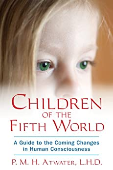 Children of the Fifth World: A Guide to the Coming Changes in Human Consciousness par [Atwater L.H.D., P. M. H.]
