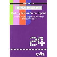 Radio y televisión en España : historia de una asignatura pendiente de la democracia (Estudios De Tv)