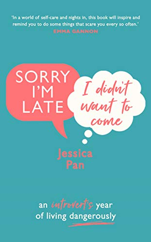 Sorry I'm Late, I Didn't Want to Come: An Introvert's Year of Living Dangerously di Jessica Pan