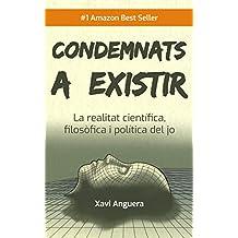 Condemnats a existir: La realitat científica, filosòfica i política del jo (Catalan Edition)