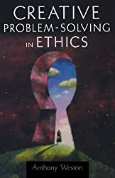 Creative Problem-Solving in Ethics (Oxford Paperback Reference) by Anthony Weston (2006-06-28)