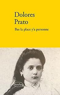 Bas la place y'a personne par Dolores Prato