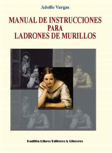 Manual de instrucciones para ladrones de Murillos por Adolfo Vargas Izquierdo