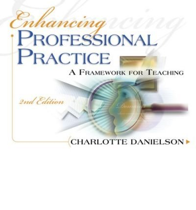 [ENHANCING PROFESSIONAL PRACTICE: A FRAMEWORK FOR TEACHING] BY Danielson. Charlotte (Author) Association for Supervision & Curriculum Development (publisher) Paperback