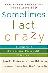Sometimes I Act Crazy: Living with Borderline Personality Disorder by Jerold J. Kreisman M.D. (2004-02-25)