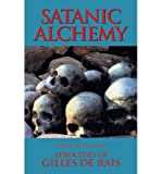 Front cover for the book Satanic Alchemy: Atrocities Of Gilles de Rais by Candice Black