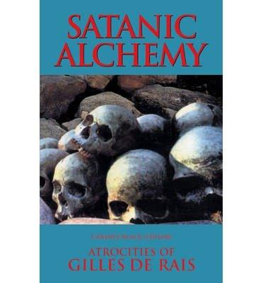 Satanic Alchemy: Atrocities Of Gilles de Rais