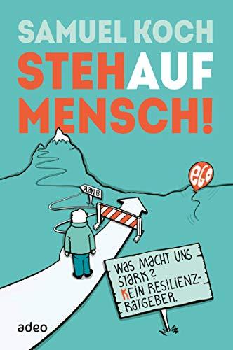 StehaufMensch!: Was macht uns stark? Kein Resilienz-Ratgeber.