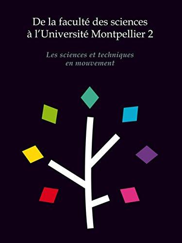 De la faculté des sciences à l'Université Montpellier 2 - Les sciences et techniques en mouvement