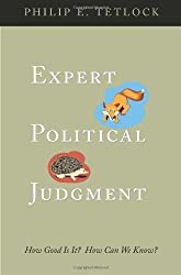 Expert Political Judgment: How Good Is It? How Can We Know? unknown Edition by Tetlock, Philip E. (2006)