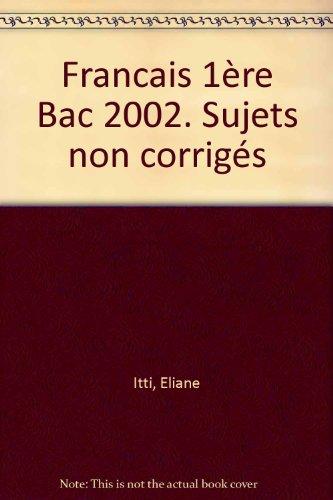 Francais 1ère Bac 2002. Sujets non corrigés